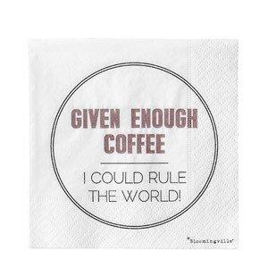 Serwetki Given enough coffee...